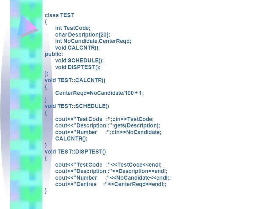 class TEST { int TestCode; char Description[20]; int NoCandidate,CenterReqd; void CALCNTR(); public: